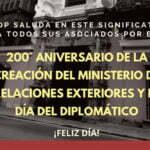200 Aniversario de la Creación del Ministerio de Relaciones Exteriores y el Día del Diplomático.